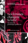 La couverture du livre « Les femmes changent la lutte : au coeur du printemps québécois ».